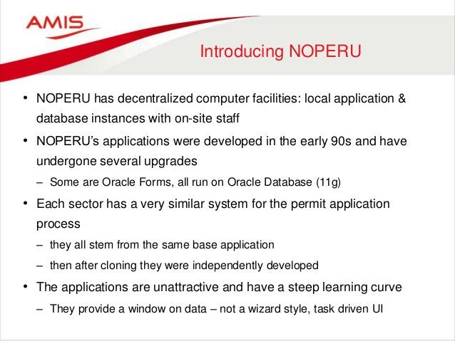 Introducing NOPERU • NOPERU has decentralized computer facilities: local application & database instances with on-site sta...