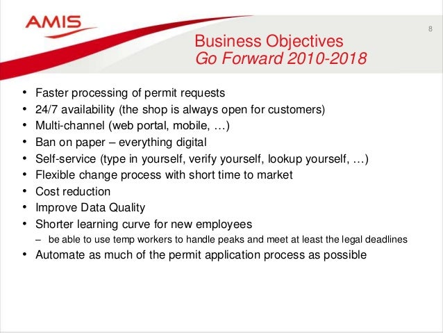 8 Business Objectives Go Forward 2010-2018 • Faster processing of permit requests • 24/7 availability (the shop is always ...