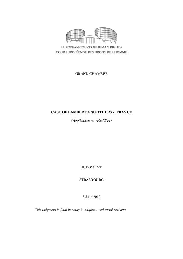 GRAND CHAMBER CASE OF LAMBERT AND OTHERS v. FRANCE (Application no. 46043/14) JUDGMENT STRASBOURG 5 June 2015 This judgmen...