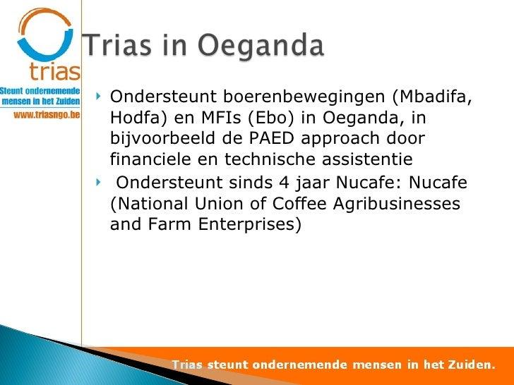 <ul><li>Ondersteunt boerenbewegingen (Mbadifa, Hodfa) en MFIs (Ebo) in Oeganda, in bijvoorbeeld de PAED approach door fina...