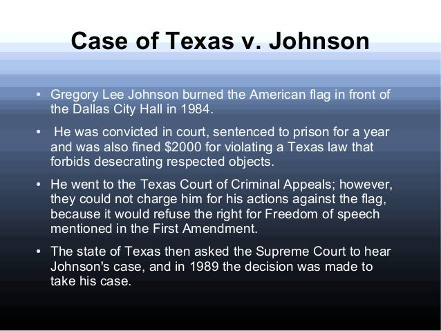texas v johnson In 1984, in front of the dallas city hall, gregory lee johnson burned an american flag as a means of protest against reagan administration policies.