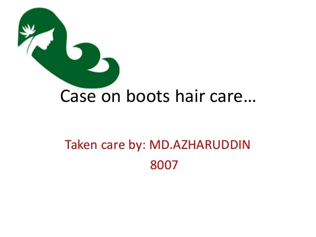 Case on boots hair care… Taken care by: MD.AZHARUDDIN 8007