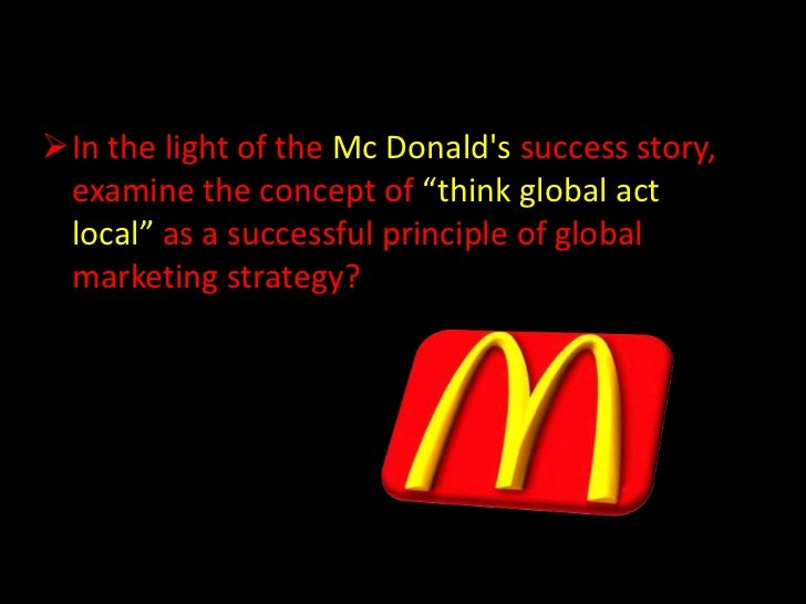 cross cultural marketing mcdonald s Cross-cultural marketing can be seen as the strategic process of marketing among consumers whose culture differs from that of the marketer's own culture at least in one of the fundamental cultural aspects, such as language, religion, social norms and values, education, and the living style.