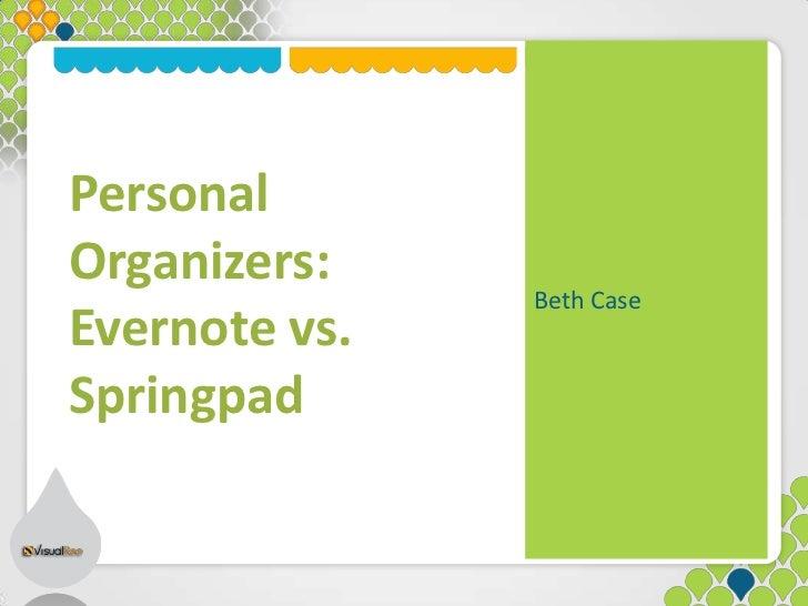 PersonalOrganizers:               Beth CaseEvernote vs.Springpad