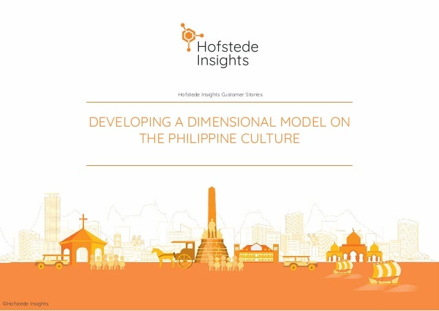 Hofstede Insights Customer Stories ©Hofstede Insights DEVELOPING A DIMENSIONAL MODEL ON THE PHILIPPINE CULTURE