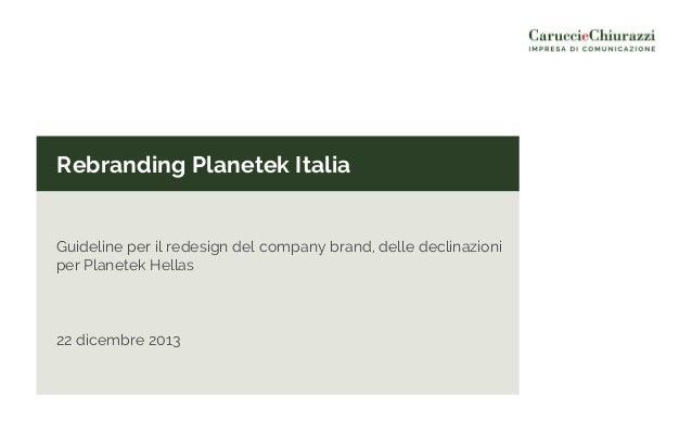 Rebranding Planetek Italia Guideline per il redesign del company brand, delle declinazioni per Planetek Hellas 22 dicembre...