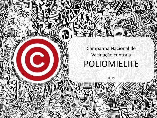 Campanha Nacional de Vacinação contra a POLIOMIELITE 2015