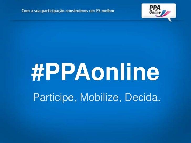 #PPAonline<br />Participe, Mobilize, Decida.<br />