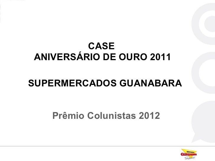CASEANIVERSÁRIO DE OURO 2011SUPERMERCADOS GUANABARA   Prêmio Colunistas 2012