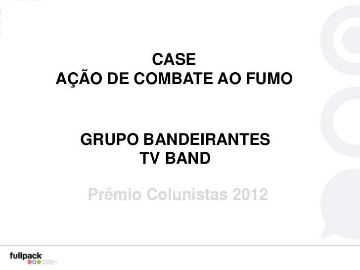 CASEAÇÃO DE COMBATE AO FUMO  GRUPO BANDEIRANTES       TV BAND   Prêmio Colunistas 2012