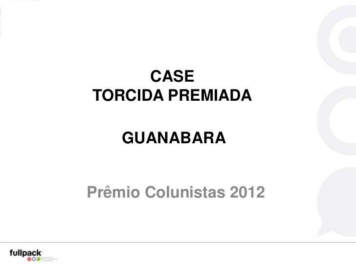 CASETORCIDA PREMIADA    GUANABARAPrêmio Colunistas 2012