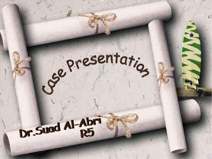 Dr.Suad Al-Abri R5 Case Presentation