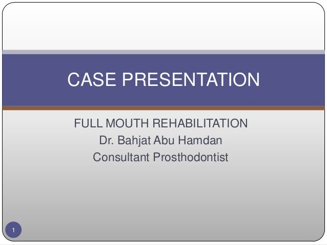 FULL MOUTH REHABILITATION Dr. Bahjat Abu Hamdan Consultant Prosthodontist CASE PRESENTATION 1