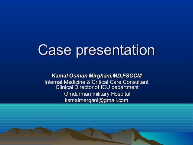 Case presentation Kamal Osman Mirghani,MD,FSCCM Internal Medicine & Critical Care Consultant Clinical Director of ICU depa...