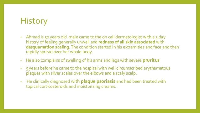History • Ahmad is 50 years old male came to the on call dermatologist with a 3 day history of feeling generally unwell an...