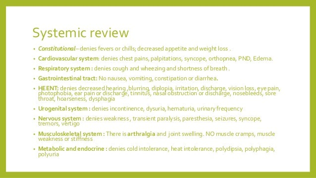 Systemic review • Constitutional– denies fevers or chills; decreased appetite and weight loss . • Cardiovascular system: d...