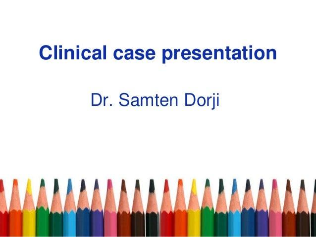 Clinical case presentation Dr. Samten Dorji