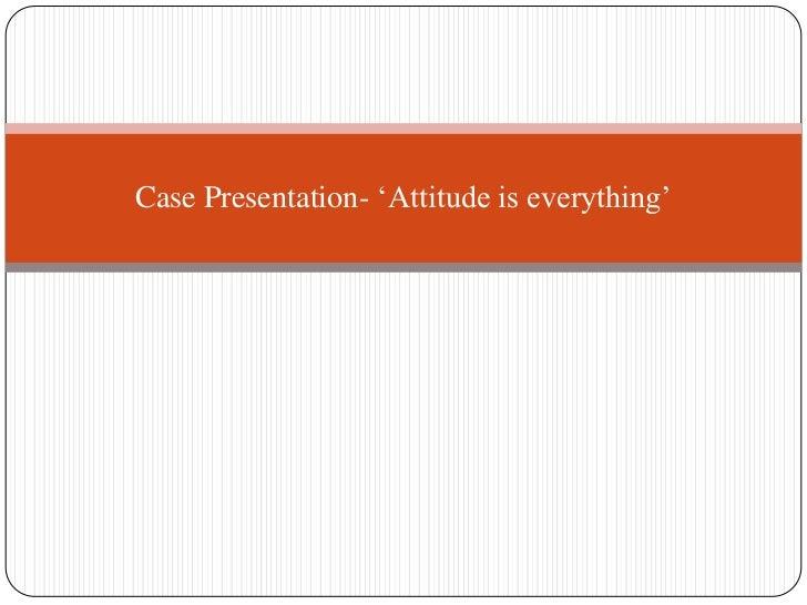 Case Presentation- 'Attitude is everything'