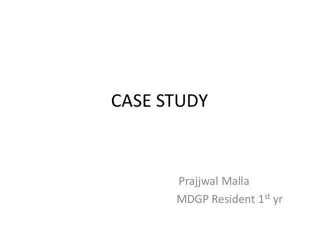 CASE STUDY Prajjwal Malla MDGP Resident 1st yr