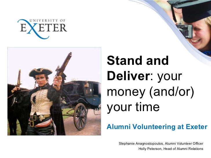 Stand and Deliver : your money (and/or) your time Alumni Volunteering at Exeter Stephanie Anagnostopoulos, Alumni Voluntee...