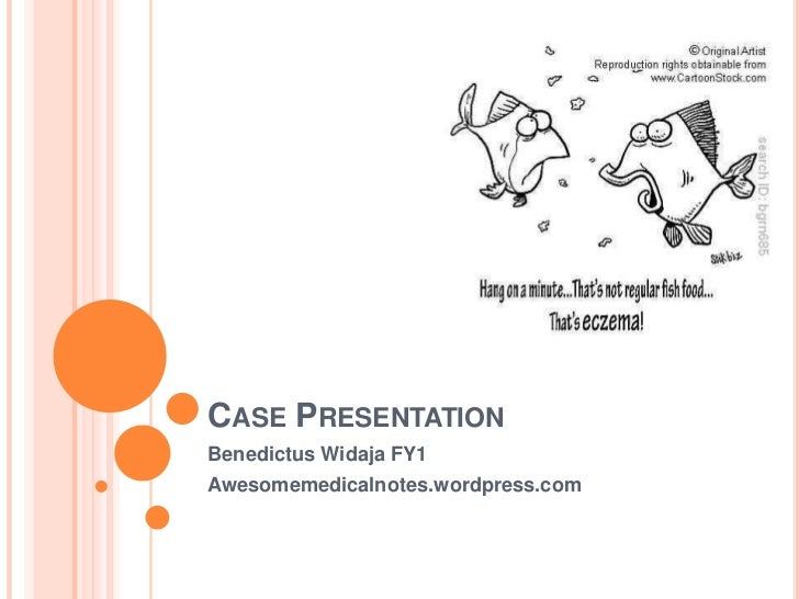 CASE PRESENTATIONBenedictus Widaja FY1Awesomemedicalnotes.wordpress.com