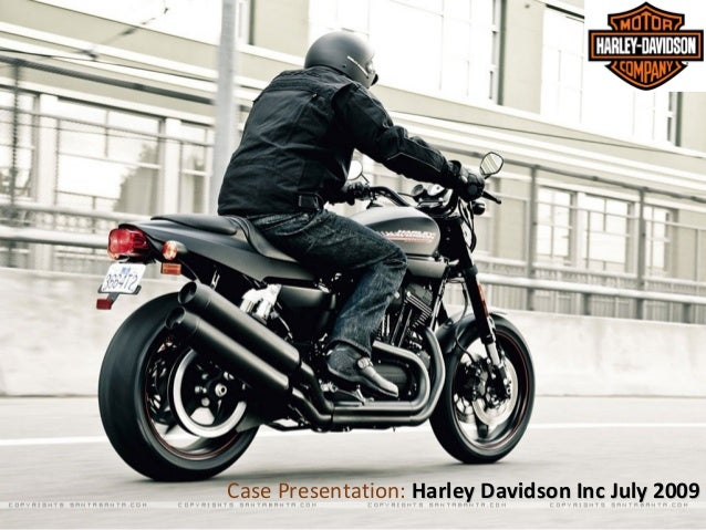 Case Presentation: Harley Davidson Inc July 2009