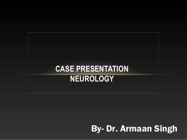 Case presentation neurology case presentation neurology by dr armaan singh toneelgroepblik Image collections