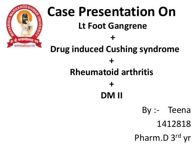 Case Presentation On Lt Foot Gangrene + Drug induced Cushing syndrome + Rheumatoid arthritis + DM II By :- Teena 1412818 P...