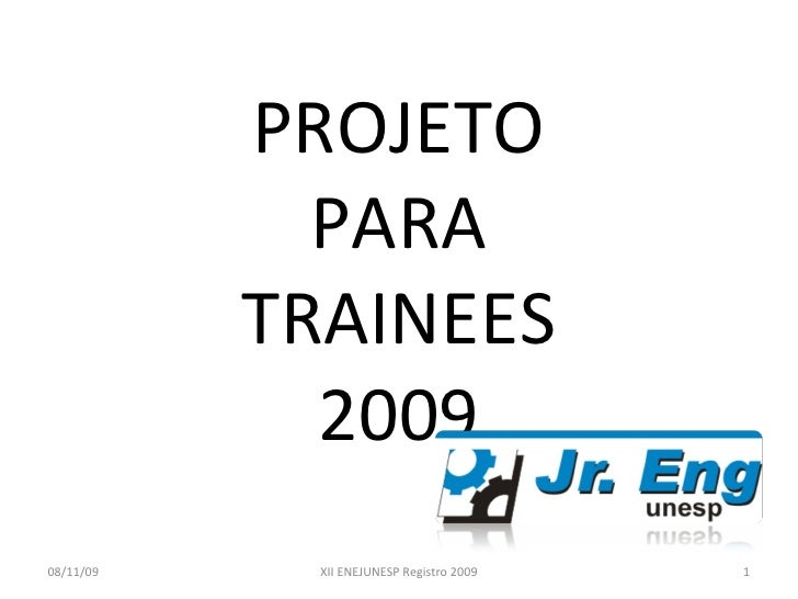 PROJETO PARA TRAINEES 2009 08/11/09 XII ENEJUNESP Registro 2009