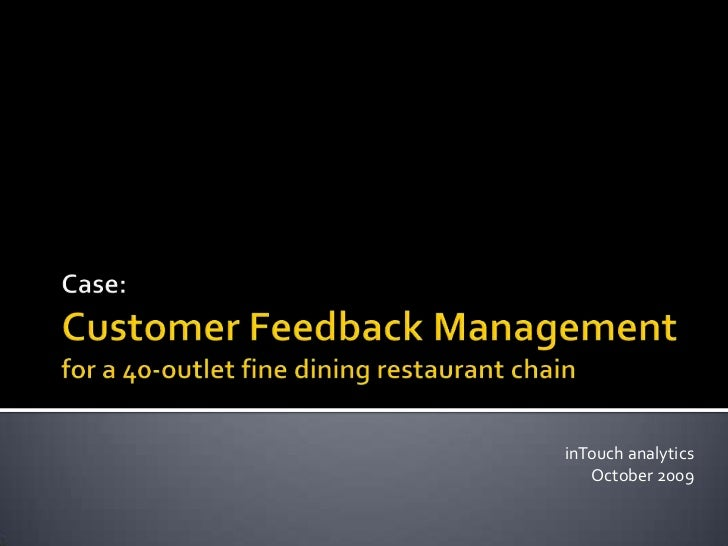 Case:Customer Feedback Management for a 40-outlet fine dining restaurant chain<br />inTouch analyticsOctober 2009<br />