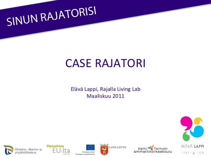 CASE RAJATORI Elävä Lappi, Rajalla Living Lab Maaliskuu 2011