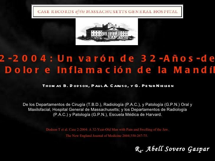 Caso 2-2004: Un varón de 32-Años-de-Edad Con Dolor e Inflamación de la Mandíbula Thomas B. Dodson, Paul A. Caruso, y G. Pe...