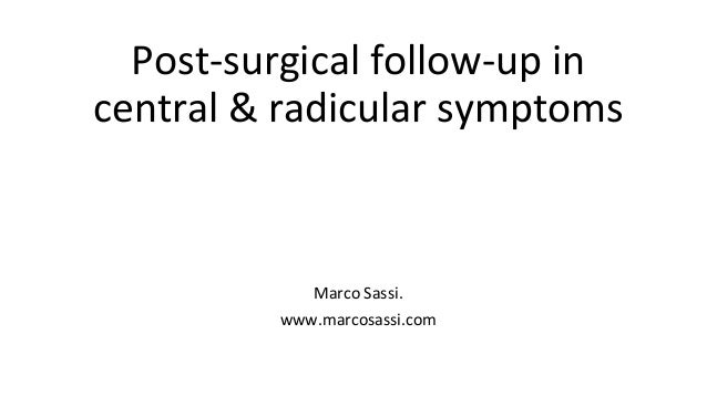 Marco Sassi. www.marcosassi.com Post-surgical follow-up in central & radicular symptoms