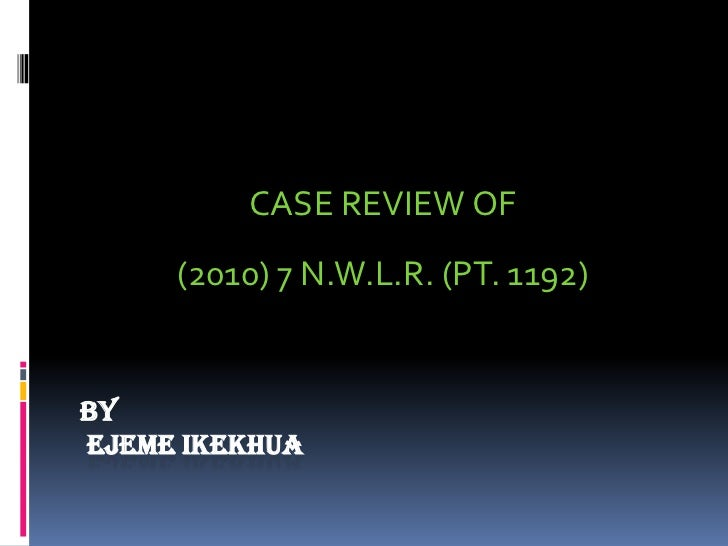CASE REVIEW OF     (2010) 7 N.W.L.R. (PT. 1192)BYEJEME IKEKHUA