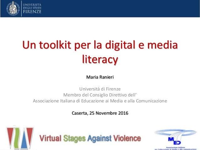 Un toolkit per la digital e media literacy Maria Ranieri Università di Firenze Membro del Consiglio Direttivo dell' Associ...