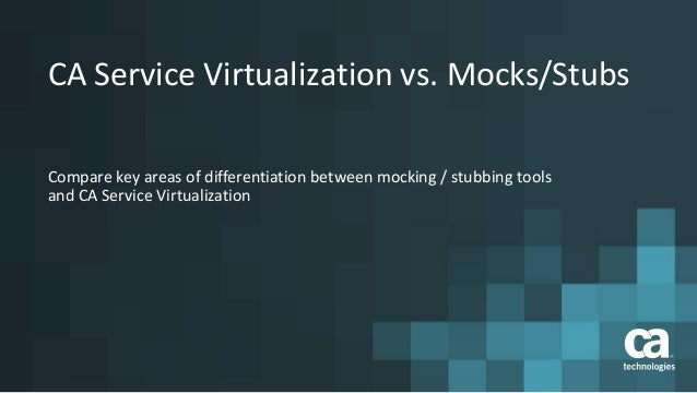 CA Service Virtualization vs. Mocks/Stubs Compare key areas of differentiation between mocking / stubbing tools and CA Ser...