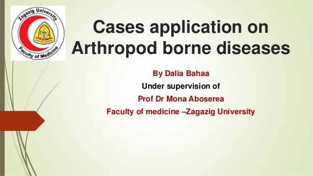 Cases application on Arthropod borne diseases By Dalia Bahaa Under supervision of Prof Dr Mona Aboserea Faculty of medicin...