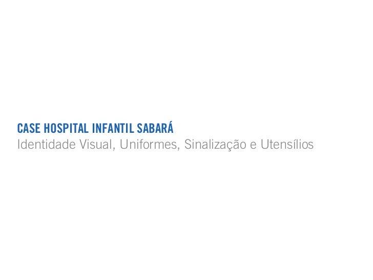 CASE HOSPITAL INFANTIL SABARÁIdentidade Visual, Uniformes, Sinalização e Utensílios