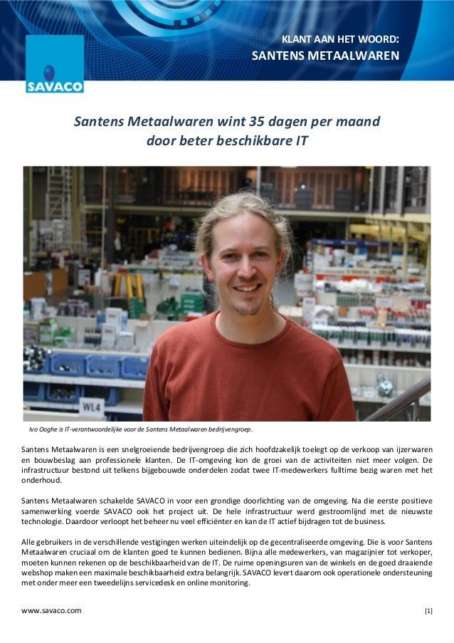 www.savaco.com [1] KLANT AAN HET WOORD: SANTENS METAALWAREN Santens Metaalwaren wint 35 dagen per maand door beter beschik...