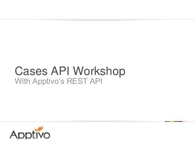 Cases API Workshop With Apptivo's REST API  Google confidential | Do not distribute