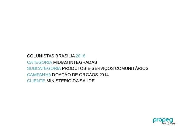 COLUNISTAS BRASÍLIA 2015 CATEGORIA MÍDIAS INTEGRADAS SUBCATEGORIA PRODUTOS E SERVIÇOS COMUNITÁRIOS CAMPANHA DOAÇÃO DE ÓRGÃ...