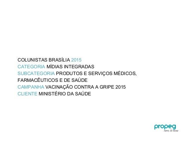 COLUNISTAS BRASÍLIA 2015 CATEGORIA MÍDIAS INTEGRADAS SUBCATEGORIA PRODUTOS E SERVIÇOS MÉDICOS, FARMACÊUTICOS E DE SAÚDE CA...
