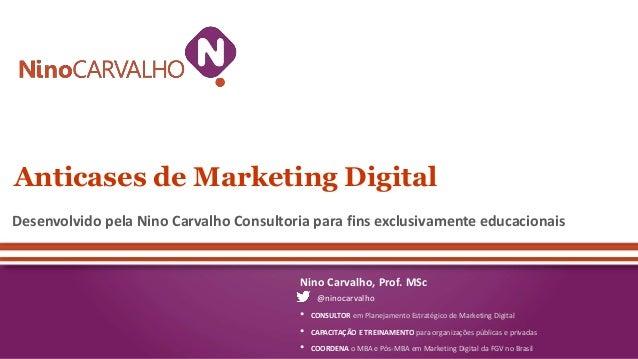 Anticases de Marketing Digital  Desenvolvido pela Nino Carvalho Consultoria para fins exclusivamente educacionais  Nino Ca...