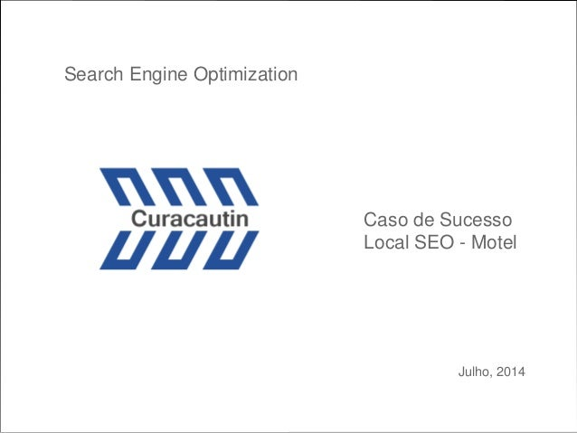 Julho, 2014 Search Engine Optimization Caso de Sucesso Local SEO - Motel