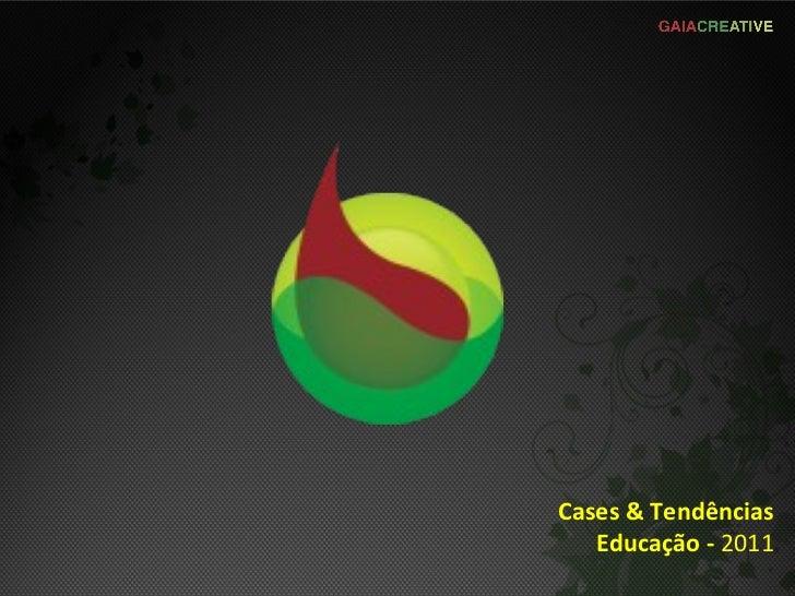<ul><li>Cases & Tendências </li></ul><ul><li>Educação -  2011 </li></ul>