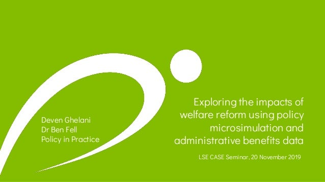 Exploring the impacts of welfare reform using policy microsimulation and administrative benefits data LSE CASE Seminar, 20...