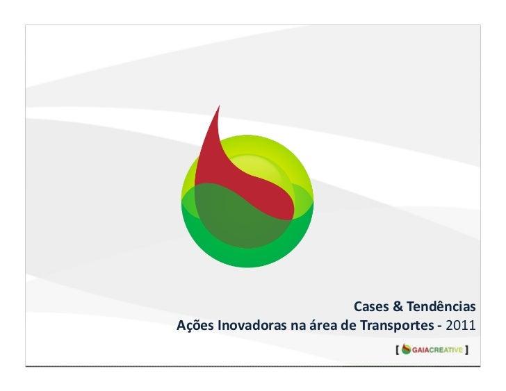Cases & Tendências Ações Inovadoras na área de Transportes -‐ 2011