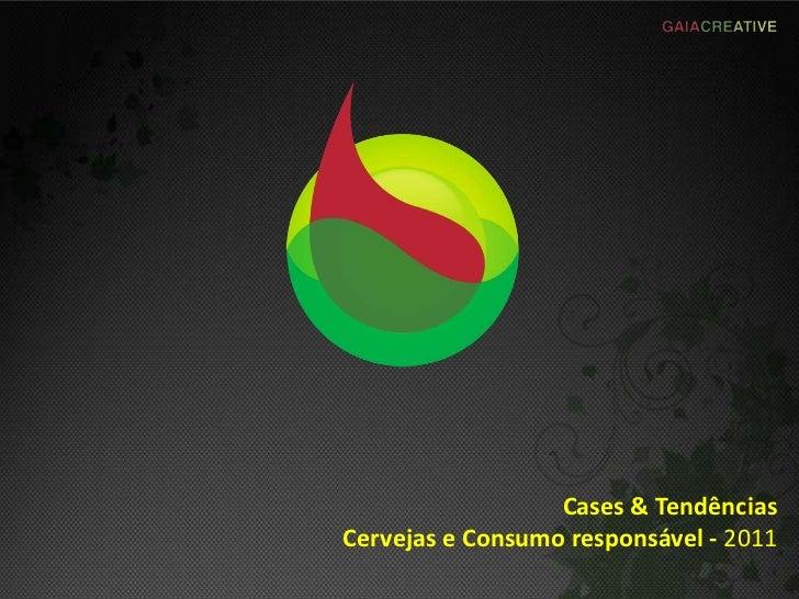 Cases & Tendências<br />Cervejas e Consumo responsável - 2011<br />