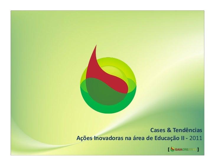 Cases & Tendências Ações Inovadoras na área de Educação II -‐ 2011