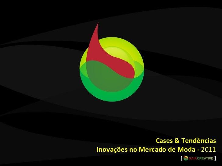 <ul><li>Cases & Tendências </li></ul><ul><li>Inovações no Mercado de Moda -  2011 </li></ul>